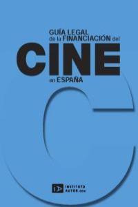 GUÍA LEGAL DE LA FINANCIACIÓN DEL CINE EN ESPAÑA: portada