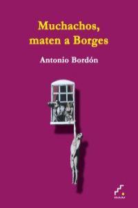 Muchachos, maten a Borges: portada