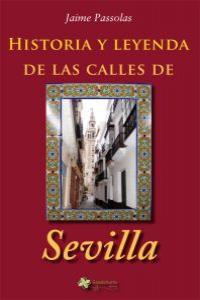 HISTORIA Y LEYENDA DE LAS CALLES DE SEVILLA: portada