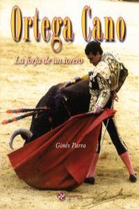 ORTEGA CANO LA FORJA DE UN TORERO: portada