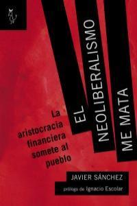 EL NEOLIBERALISMO ME MATA: portada