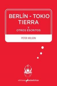 BERLÍN-TOKIO-TIERRA Y OTROS ESCRITOS: portada