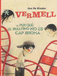 VERMELL O PER QUE EL BULLYING NO ES CAP BROMA - CAT: portada