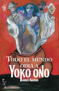 TODO EL MUNDO ODIA A YOKO ONO: portada