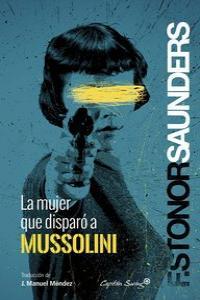 La mujer que disparó a Mussolini: portada