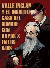 VALLE-INCLÁN Y EL INSÓLITO CASO DEL HOMBRE CON RAYOS X EN LO: portada