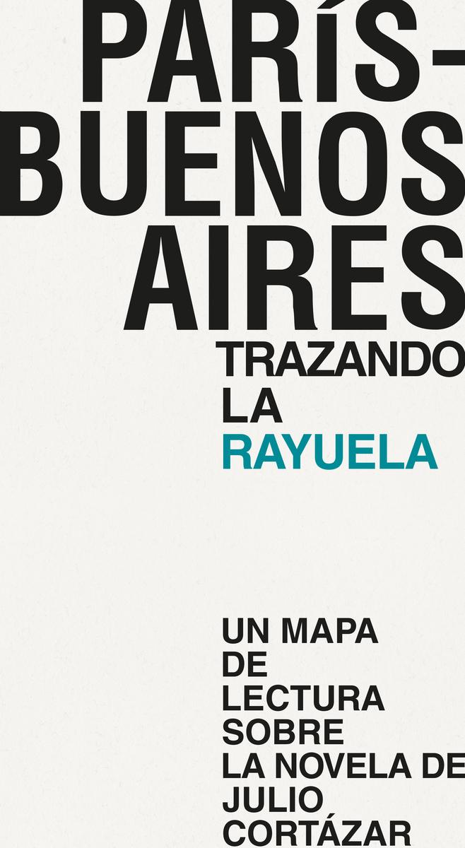 PARÍS - BUENOS AIRES. TRAZANDO LA RAYUELA: portada