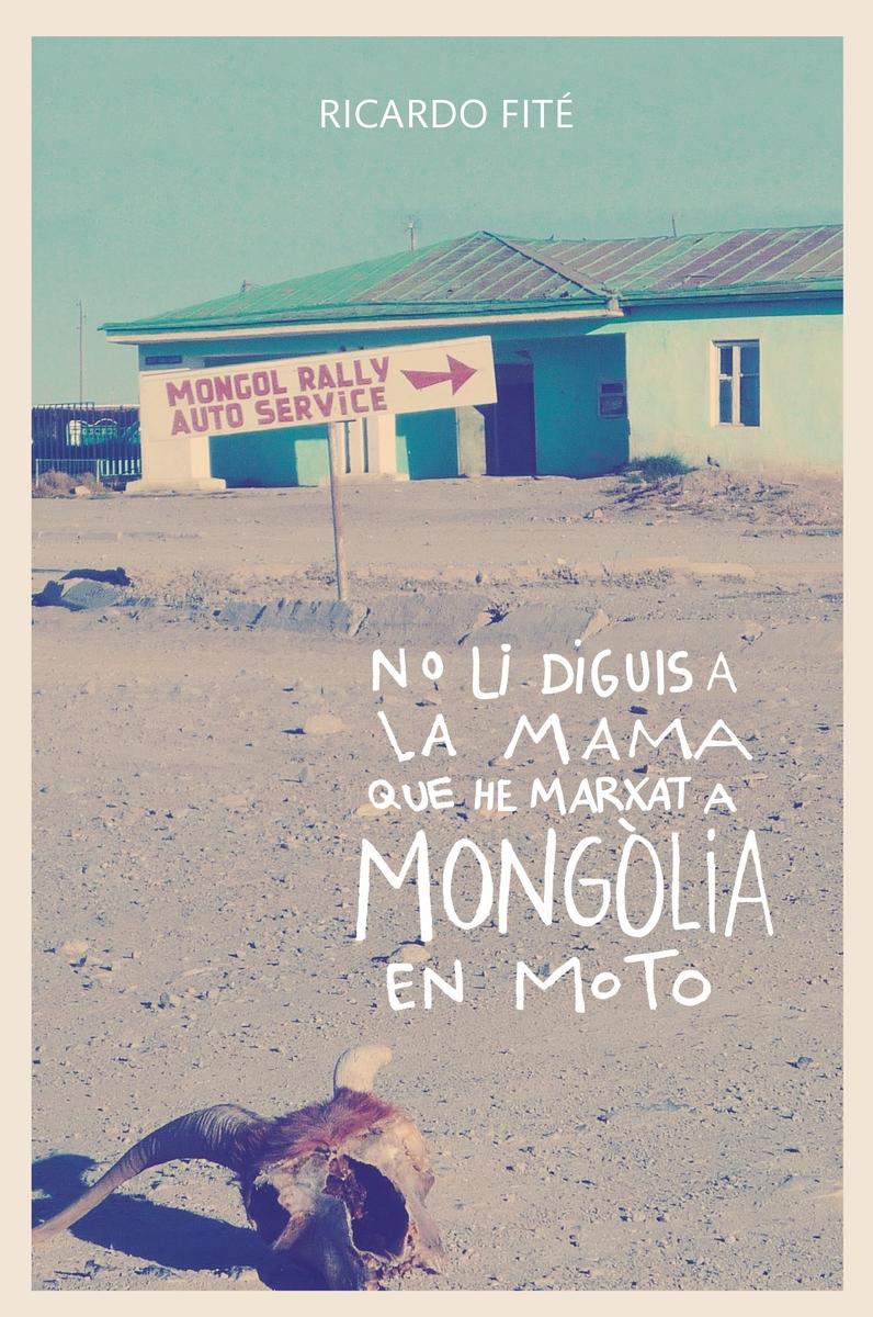 No li diguis a la mama que he marxat a Mongòlia en moto: portada