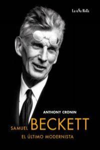 SAMUEL BECKETT, EL ÚLTIMO MODERNISTA: portada