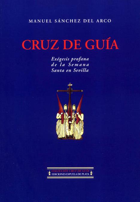 CRUZ DE GUIA EXEGESIS PROFANA DE LA SEMANA SANTA EN SEVILLA: portada