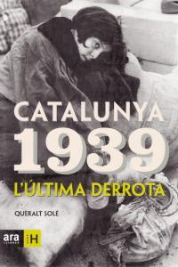 CATALUNYA 1939 L'ULTIMA DERROTA - CAT: portada