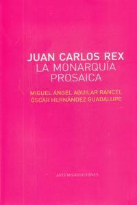 JUAN CARLOS REX LA MONARQUIA PROSAICA: portada