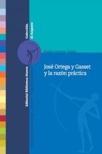JOSé ORTEGA Y GASSET Y LA RAZóN PRáCTICA: portada