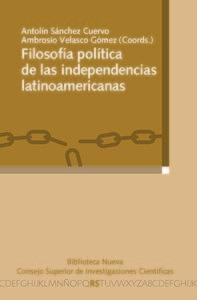 FILOSOFíA POLíTICA DE LAS INDEPENDENCIAS LATINOAMERICANAS: portada