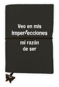 LIBRETA VEO EN MIS IMPERFECCIONES MI RAZON DE SER: portada