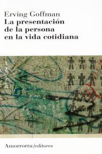 LA PRESENTACIóN DE LA PERSONA EN LA VIDA COTIDIANA (2A ED): portada