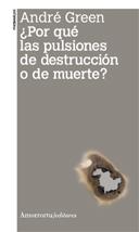 ¿POR QUÉ LAS PULSIONES DE DESTRUCCIÓN O DE MUERTE?: portada
