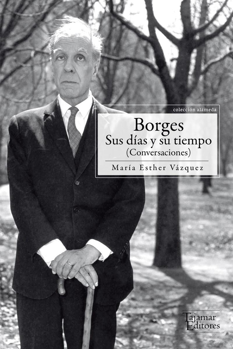 Borges. Sus días y su tiempo: portada