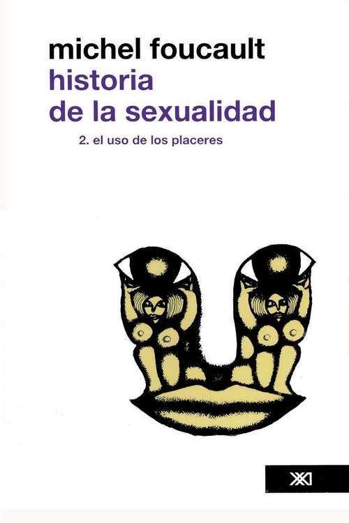 HISTORIA DE LA SEXUALIDAD - VOL 2 EL USO DE LOS PLACERES: portada