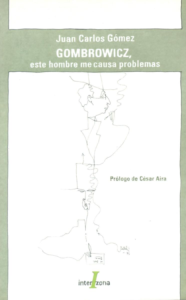 GOMBROWICZ, ESE HOMBRE ME CAUSA PROBLEMAS: portada