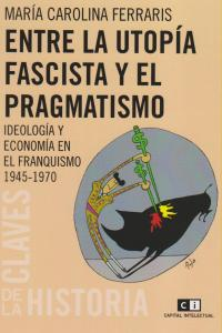 ENTRE LA UTOPIA FASCISTA Y EL PRAGMATISMO: portada